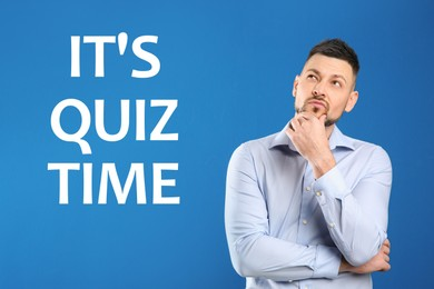 Thoughtful man and phrase IT'S QUIZ TIME on blue background