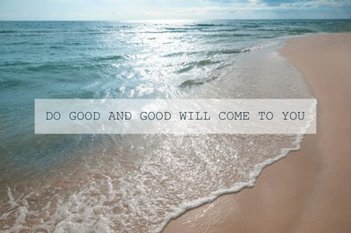 Do Good And Good Will Come To You. Inspirational quote reminding about great balance in universe. Text against beautiful beach and ocean