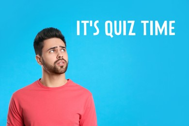 Pensive man and phrase IT'S QUIZ TIME on light blue background